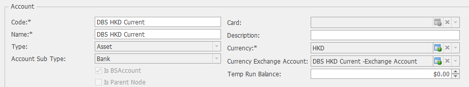 Account  Cod e: *  Name: *  Type:  Account Sub Type:  oas HKD current  oas HKD current  Asset  Bank  u Is 8SAccount  Is Parent Node  Card:  Description:  Currency:*  Currency Exchange Account:  Temp Run Balance:  DBS HKD Current -Exchange Account  x  $0.00